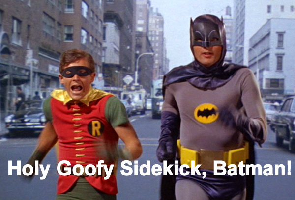 Robin plays goofy sidekick to Batman.
