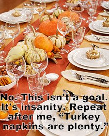 Aim lower.  Turkey napkins, not tablescapes.